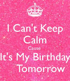 Birthday months photos keep calm its my birthday month keep calm i cant keep calm cause its my birthday tomorrow thecheapjerseys Gallery