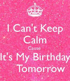 I Can't Keep Calm Cause It's My Birthday Tomorrow