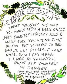 Treat yourself the way you would treat a small child