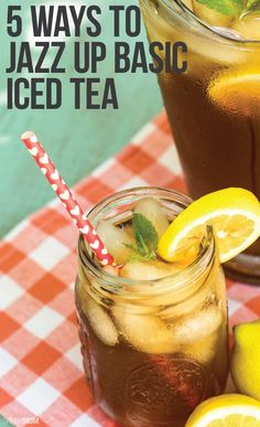 5 ways to make your iced tea fabulous!