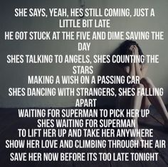 Waiting For Superman- Daughtry. He's on the way to pick her up cuz he's gonna take care of her forever. Xxoo