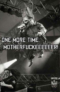 Slipknot - one more time motherfuckeeeeeeeer! Slipknot Quotes, Slipknot Lyrics, Slipknot Band, Slipknot Tattoo, Rap Metal, Rock Y Metal, System Of A Down, Heavy Metal Music, Heavy Metal Bands