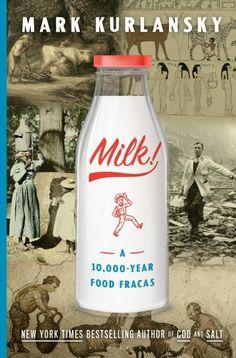 Milk: A 10,000-Year Food Fracas by Mark Kurlansky