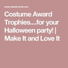 Costume Award Trophies....for your Halloween party! | Make It and Love It