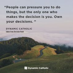 """""""People can pressure you to do things, but the only one who makes the decision is you. Own your decisions."""" From DECISION POINT, Dynamic Catholic's FREE program for Confirmation. Reminder Quotes, Prayer Quotes, Faith Quotes, Life Quotes, Catholic Confirmation, Catholic Prayers, Meaningful Quotes, Inspirational Quotes, Motivational Quotes"""