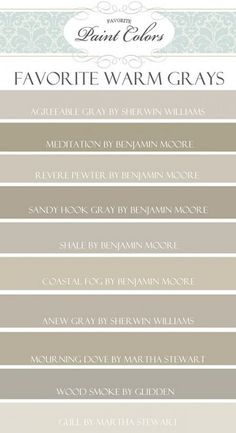 Paint Color Palette. Warm Grays. Agreeable Gray by Sherwin Williams, Meditation by Benjamin Moore, Revere Pewter by Benjamin Moore, Sandy Hook Gray by BM, Shale by BM, Coastal Fog by BM, Anew Gray by Sherwin Williams, Mourning Dove by Martha Stewart, Wood Smoke by Glidden, Gull by Martha Stewart Via My Favorite Paint Colors.
