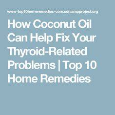 How Coconut Oil Can Help Fix Your Thyroid-Related Problems | Top 10 Home Remedies