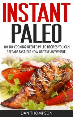 FREE TODAY!! Instant Paleo : 101 No-Cooking-Needed Paleo Recipes You Can Prepare Fast, Eat Now Or Take Anywhere! [Kindle Edition] #AddictedtoKindle #KindleFreebies