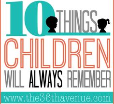 10 Things Children Will Always Remember...simple moments that last forever