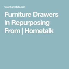 Furniture Drawers in Repurposing From | Hometalk