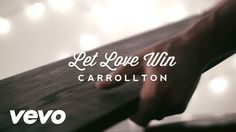 Carrollton - Let Love Win (Lyric Video)