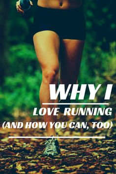 Why I Love Running (and how you can, too!)