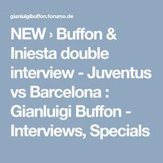 NEW › Buffon & Iniesta double interview - Juventus vs Barcelona : Gianluigi Buffon - Interviews, Specials Turin, Goalkeeper, Barcelona, Interview, Goaltender, Fo Porter, Barcelona Spain