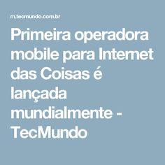 Primeira operadora mobile para Internet das Coisas é lançada mundialmente - TecMundo