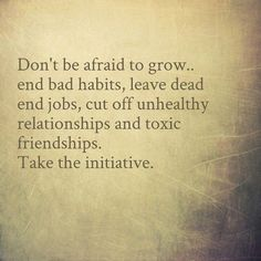 Don't be afraid to grow.
