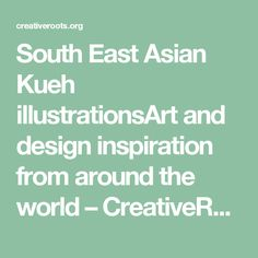 South East Asian Kueh illustrationsArt and design inspiration from around the world – CreativeRoots