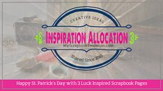 Happy St. Patrick's Day with 3 Luck Inspired Scrapbook Pages