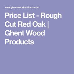 Price List - Rough Cut Red Oak | Ghent Wood Products