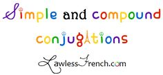 French simple and compound verb conjugations - https://www.lawlessfrench.com/grammar/simple-compound-tenses-moods/