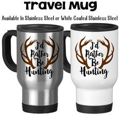 I'd Rather Be Hunting, Antlers, Big Deer Rack, Father's Day, Hunting Mug, Hunting Gift, Hunter Gift, Dad's Birthday, - 14oz Travel Mug Available in Stainless Steel or White Coated Stainless Steel with