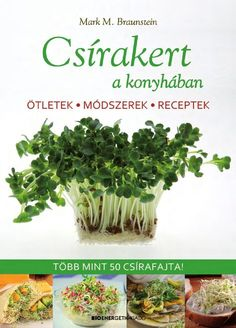 Mark M. Braunstein: Csírakert a konyhában Natural Life, Vegetable Garden, Paleo, Health Fitness, Mint, Herbs, Vegetables, Healthy, Food