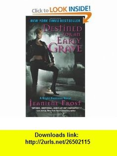 Destined for an Early Grave (Night Huntress, Book 4) (9780061583216) Jeaniene Frost , ISBN-10: 0061583219  , ISBN-13: 978-0061583216 ,  , tutorials , pdf , ebook , torrent , downloads , rapidshare , filesonic , hotfile , megaupload , fileserve