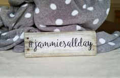 JAMMIES ALL DAY - Check out this item in my Etsy shop https://www.etsy.com/listing/502165271/jammies-all-day-sign-jammiesallday   #trashfindredesigned
