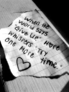 When the world says Give up hope whispers try one more time