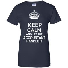 ee3b0d23388 Keep Calm And Let The Accountant Handle It Ladies Tees. Funny Christmas  ShirtsHome ...