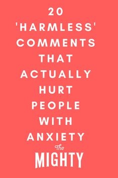 20 'Harmless' Comments That Actually Hurt People With Anxiety