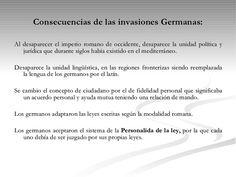 Consecuencias de las invasiones Germanas: <ul><li>Al desaparecer el…