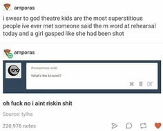 The m-word is Macbeth. The Shakespeare play is said to be cursed so actors avoid saying it when backstage/before a show.<<you just said the name of the Scottish play. Theatre Nerds, Musical Theatre, Alexander Hamilton, The Scottish Play, Funny Memes, Jokes, Funny Tumblr Posts, I Laughed, Laughter