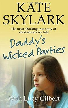 Daddy's Wicked Parties: The Most Shocking True Story of Child Abuse Ever Told: Volume 2 (Skylark Child Abuse True Stories) by Kate Skylark