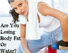 Are You Losing Body Fat Or Water? – Choose Beautiful and Healthy!