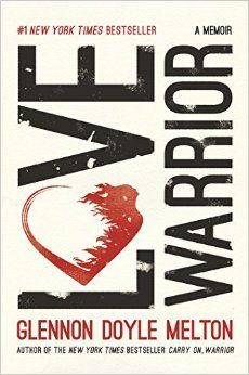 Love Warrior: A Memoir: Glennon Doyle Melton: 9781250075727: Amazon.com: Books