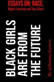 Black Girls Are From the Future: Essays on Race, Digital Creativity and Pop Culture is a collection of essays that focuses on the intersection of race and access to food, race and the internet and race and popular culture.