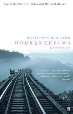 "Marilynne Robinson's ""Housekeeping."" Need to reread pronto!"