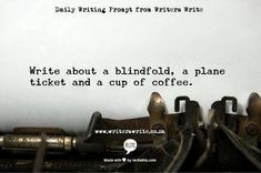 Writing Prompt – a blindfold, a plane ticket, and a cup of coffee...