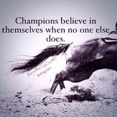 Yes! I believe in myself. I believe I can accomplish my goal of being a 4 star event rider.
