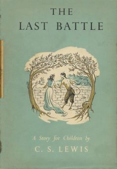 The Last Battle by CS Lewis the seventh and final book in The Chronicles of Narnia