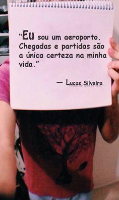 — Lucas Silveira  https://br.pinterest.com/dossantos0445/al%C3%A9m-de-voc%C3%AA/