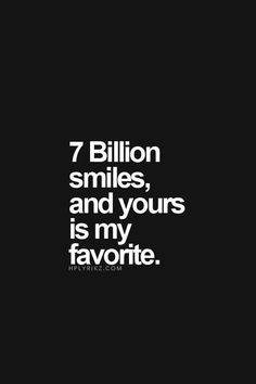 7 Billion smiles, and yours is my favorite. :-)