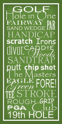 Golf Lingo graphic sign or wall art:  golf, golf, golf.  This would be a great Father's Day gift, great for room decor or a man cave. ;)