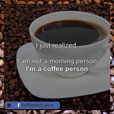 I just realized     I am not a morning person  I'm a #coffee person