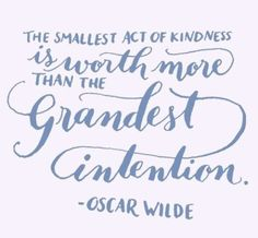-Oscar Wilde.  Need to remember this more often!  It's hard for my mind to think small sometimes.