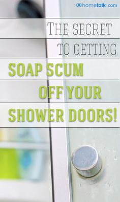 The secret to getting {Soap Scum} off your shower doors!