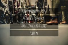 How to Generate 75% More Social Media Traffic When You're Not Popular rite.ly/jYgM