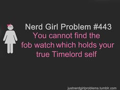You cannot find the fob watch which holds your true Timelord self.