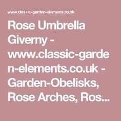 Rose Umbrella Giverny - www.classic-garden-elements.co.uk - Garden-Obelisks, Rose Arches, Rose Arbours, Trellises and Planters