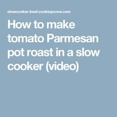 How to make tomato Parmesan pot roast in a slow cooker (video)